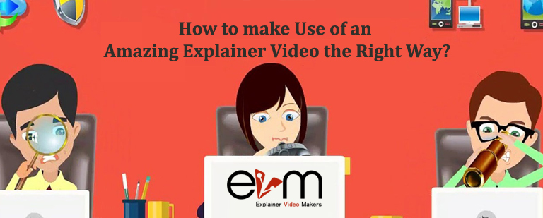 How to make Use of an Amazing Explainer Video the Right Way