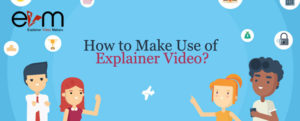 How to make use of explainer video