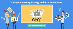 current marketing strategy with explainer videos
